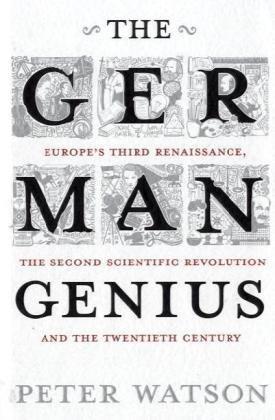 9780743285537: The German Genius: Europe's Third Renaissance, the Second Scientific Revolution and the Twentieth Century