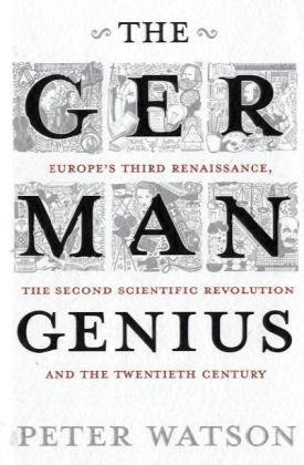 9780743285537: The German Genius: Europe's Third Renaissance, the Second Scientific Revolution and the Twentieth Century