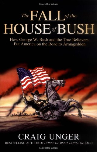 The Fall of the House of Bush: Unger, Craig