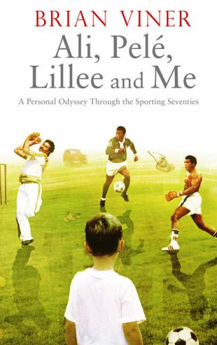9780743285704: Ali, Pele, Lillee and Me: A Personal Odyssey Through the Sporting Seventies