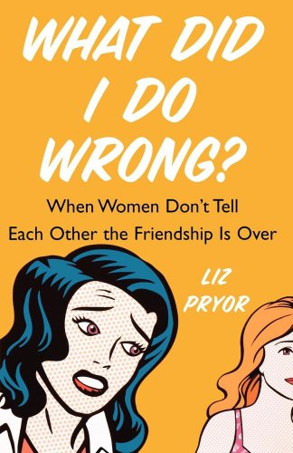 9780743286329: What Did I Do Wrong?: When Women Don't Tell Each Other the Friendship is Over
