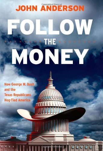 9780743286435: Follow the Money: How George W. Bush and the Texas Republicans Hog-Tied America