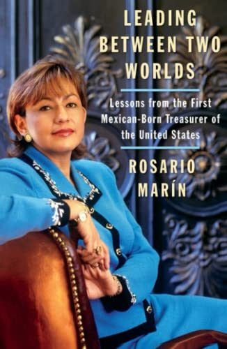9780743286459: Leading Between Two Worlds: Lessons from the First Mexican-Born Treasurer of the United States