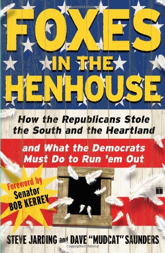 Foxes in the Henhouse: How the Republicans Stole the South and the Heartland and What the Democrats...