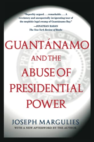 9780743286862: Guantanamo and the Abuse of Presidential Power