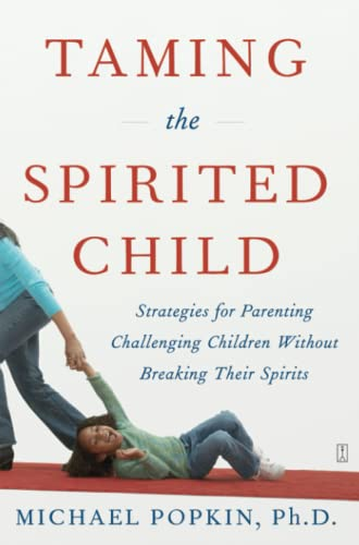 9780743286893: Taming the Spirited Child: Strategies for Parenting Challenging Children Without Breaking Their Spirits