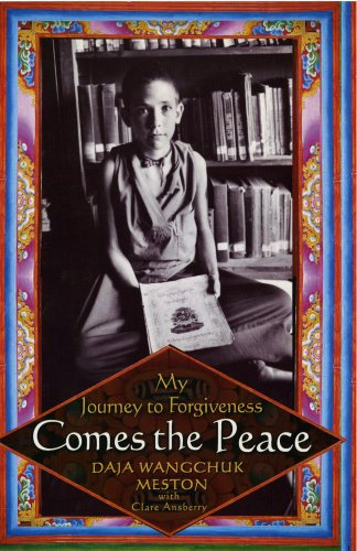 Comes the Peace: My Journey to Forgiveness: Meston, Daja Wangchuk, with Clare Ansberry