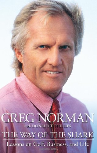 The Way of the Shark: Lessons on Golf, Business, and Life (9780743287746) by Norman, Greg