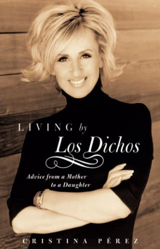 9780743287784: Living by Los Dichos: Advice from a Mother to a Daughter