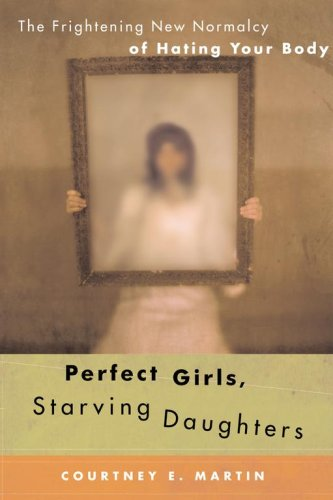 9780743287968: Perfect Girls, Starving Daughters: The Frightening New Normalcy of Hating Your Body