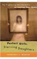 9780743288088: Perfect Girls, Starving Daughters: The Frighteningly New Normalcy of Hating Your Body