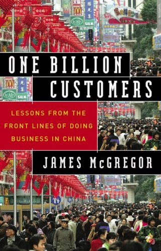 One Billion Customers: Lessons from the Front Lines of Doing Business in China (Wall Street Journal...