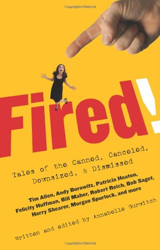 9780743289856: Fired!: Tales of the Canned, Canceled, Downsized, & Dismissed