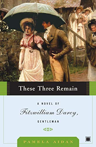 9780743291378: These Three Remain: A Novel of Fitzwilliam Darcy, Gentleman