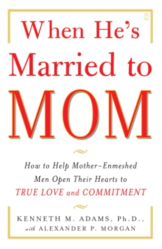 9780743291385: When He's Married to Mom: How to Help Mother-Enmeshed Men Open Their Hearts to True Love and Commitment