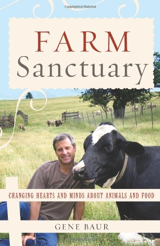 Farm Sanctuary: Changing Hearts and Minds About Animals and Food: Baur, Gene