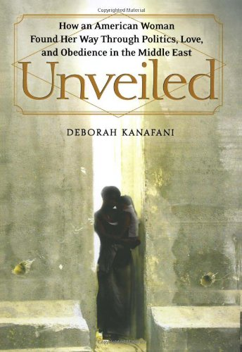 9780743291835: Unveiled: How an American Woman Found Her Way Through Politics, Love, and Obedience in the Middle East