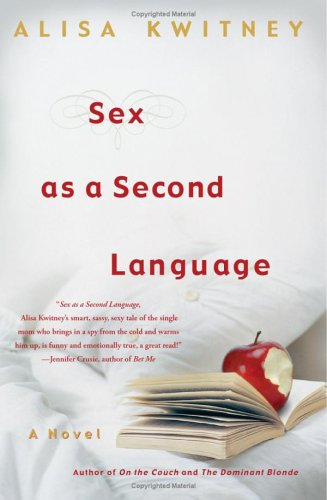Sex as a Second Language: A Novel (0743292235) by Alisa Kwitney