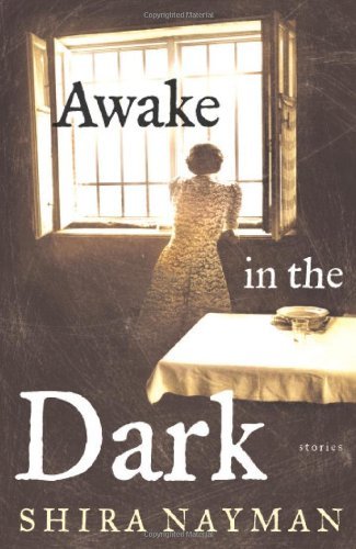 Awake in the Dark : Stories **Signed**: Nayman, Shira
