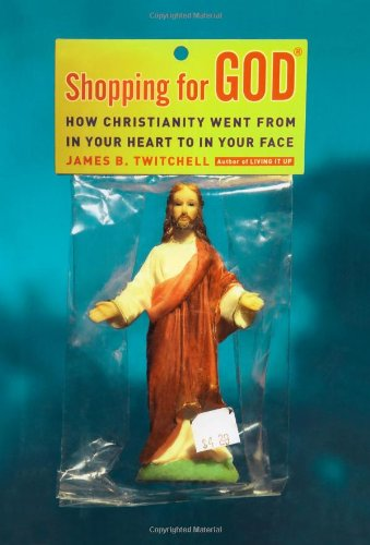 9780743292870: Shopping for God: How Christianity Went from In Your Heart to In Your Face
