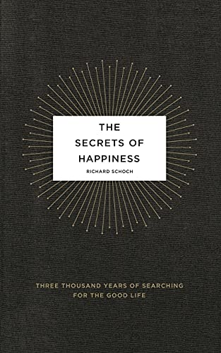 9780743292931: The Secrets of Happiness: Three Thousand Years of Searching for the Good Life