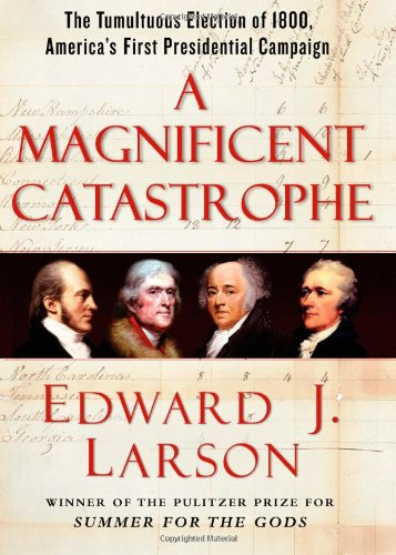 A Magnificent Catastrophe: The Tumultuous Election of 1800, America's First Presidential Campaign (0743293169) by Edward J. Larson