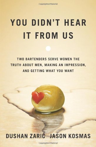 9780743293433: You Didn't Hear It From Us: Two Bartenders Serve Women the Truth About Men, Making an Impression, and Getting What You Want