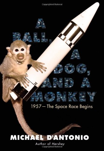 9780743294317: A Ball, a Dog, and a Monkey: 1957 - The Space Race Begins