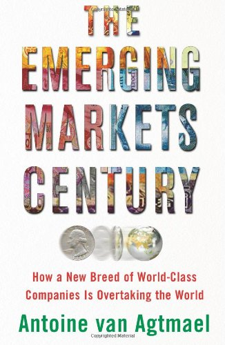 9780743294577: The Emerging Markets Century: How a New Breed of World-Class Companies Is Overtaking the World