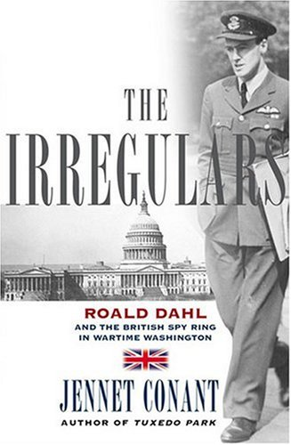 The Irregulars: Roald Dahl and the British Spy Ring in Wartime Washington ** S I G N E D **: Conant...