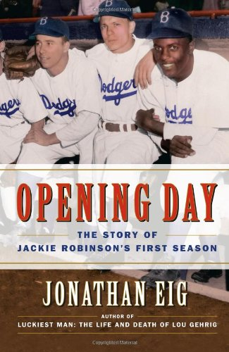 Opening Day : The Story of Jackie Robinson's First Season: Eig, Jonathan
