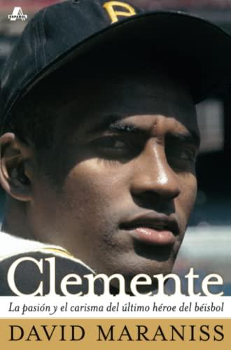 9780743294720: Clemente: La Pasion y el Carisma del Ultimo Heroe del Beisbol