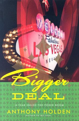 Bigger Deal: A Year Inside the Poker Boom