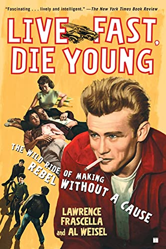 9780743296182: Live Fast, Die Young: The Wild Ride of Making Rebel Without a Cause