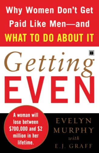 9780743296397: Getting Even: Why Women Don't Get Paid Like Men--And What to Do About It