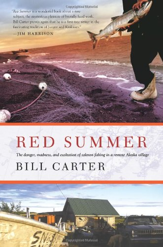 Red Summer: The Danger, Madness, and Exaltation of Salmon Fishing in a Remote Alaskan Village (0743297067) by Bill Carter