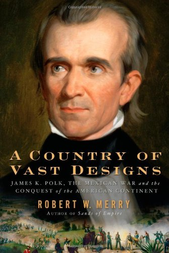 9780743297431: A Country of Vast Designs: James K. Polk, the Mexican War and the Conquest of the American Continent