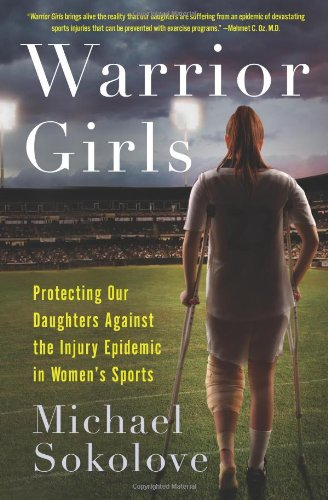 9780743297554: Warrior Girls: Protecting Our Daughters Against the Injury Epidemic in Women's Sports