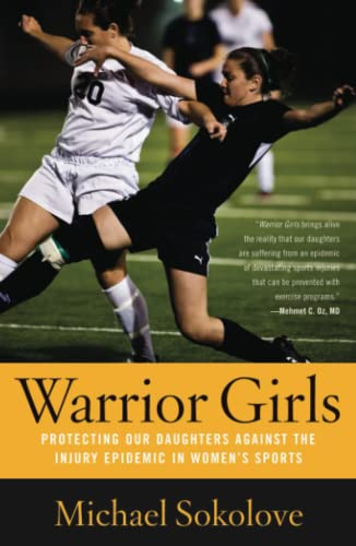 9780743297561: Warrior Girls: Protecting Our Daughters Against the Injury Epidemic in Women's Sports