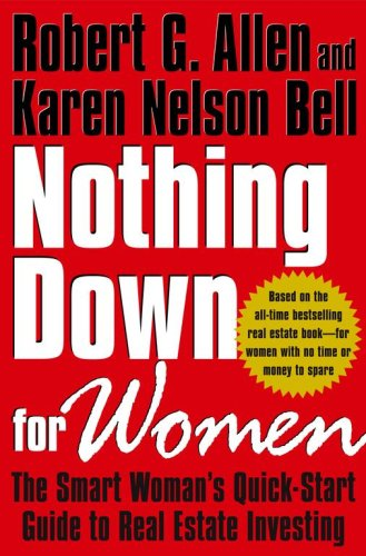 Nothing Down for the Women : The Smart Woman's Quick-Start Guide to Real Estate Investing