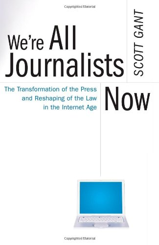 9780743299268: We're All Journalists Now: The Transformation of the Press and Reshaping of the Law in the Internet Age