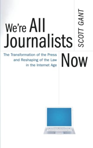 9780743299275: We're All Journalists Now: The Transformation of the Press and Reshaping of the Law in the Internet Age