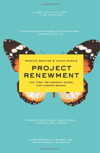 Project Renewment: The First Retirement Model for Career Women: Bratter, Bernice & Dennis, Helen