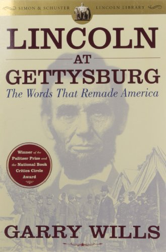 LINCOLN AT GETTYSBURG: The Words That Remade Amer