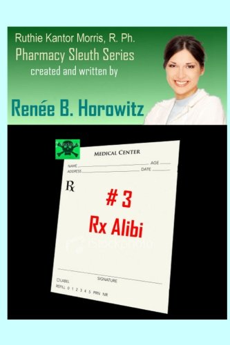 Rx Alibi: Book 3 in the Pharmacy Sleuth Trilogy: Renee B. Horowitz