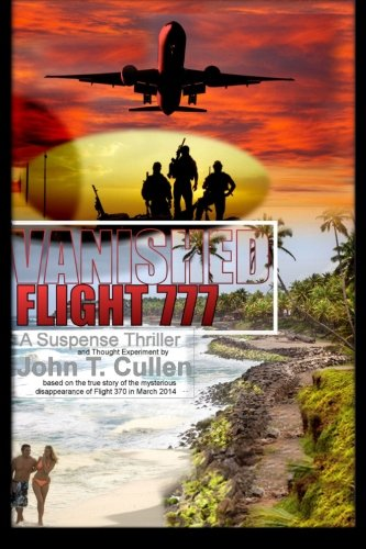Vanished Flight 777: A Suspense Thriller and Thought Experiment Based on the True Story of Flight ...