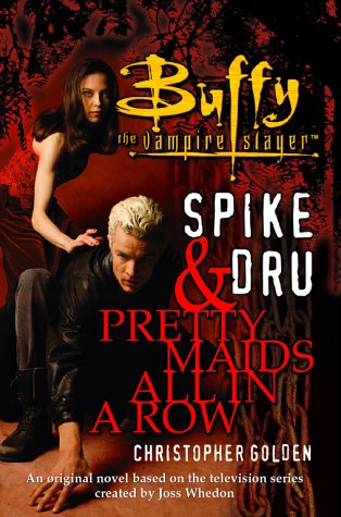 Spike & Dru : Pretty Maids All In A Row: Golden, Christopher