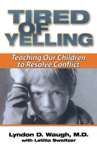 Tired of Yelling: Teaching Our Children to Resolve Conflict: Waugh M.D., Lyndon D.; Sweitzer, ...