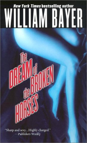 The Dream of the Broken Horses: William Bayer