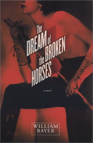The Dream of the Broken Horses: Bayer, William